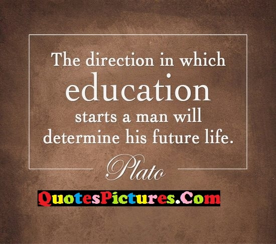 Fabulous Education Quote - The Direction In Which Education Starts A Man Will Determine His Future Life. - Plato