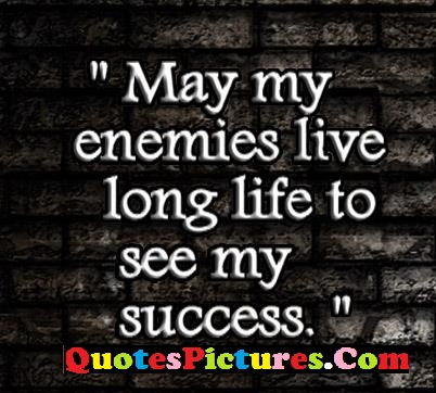 Fabulous Enemy Quote - Many My Enemies Live long Life To See My Success.