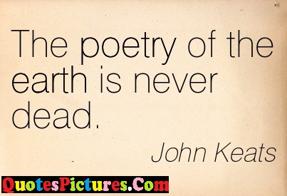 Fabulous Environment Quote - The Poetry Of The Earth Is Never Dead. - John keats