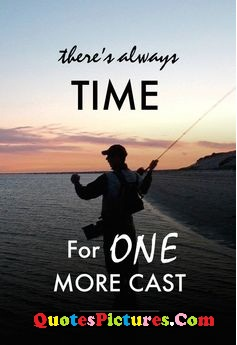 Fabulous Grandfather Quote - There's Always Time For One More Cast.