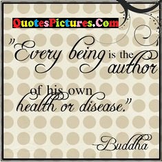 Fabulous Health Quote - Every Being Is The Author Of His Own Health Or Disease.
