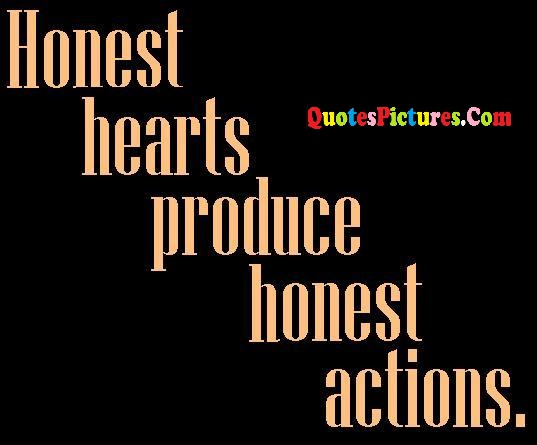 Fabulous Honesty Quote - Honest Hearts Produce Honest Actions.