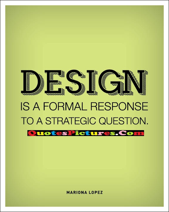 Fabulous Imagination Quote - Design Is A Formal Response To A Strategic Question.