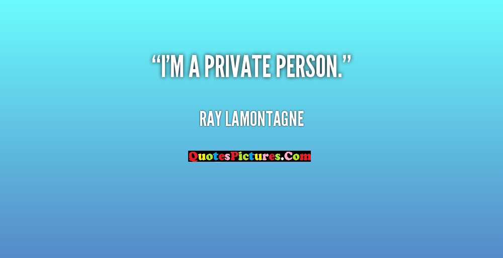 Fabulous Internet Quote - Im A Private Person. - Ray Lamontagne.