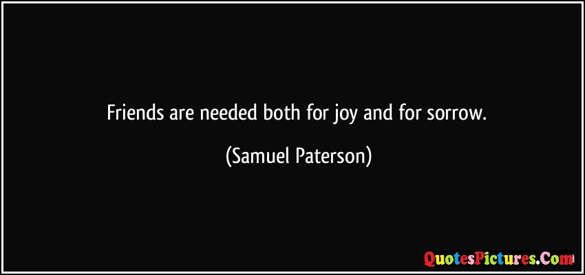 Fabulous Joy Quote - Friends Are Needed Both For Joy And For Sorrow. - Samuel Paterson
