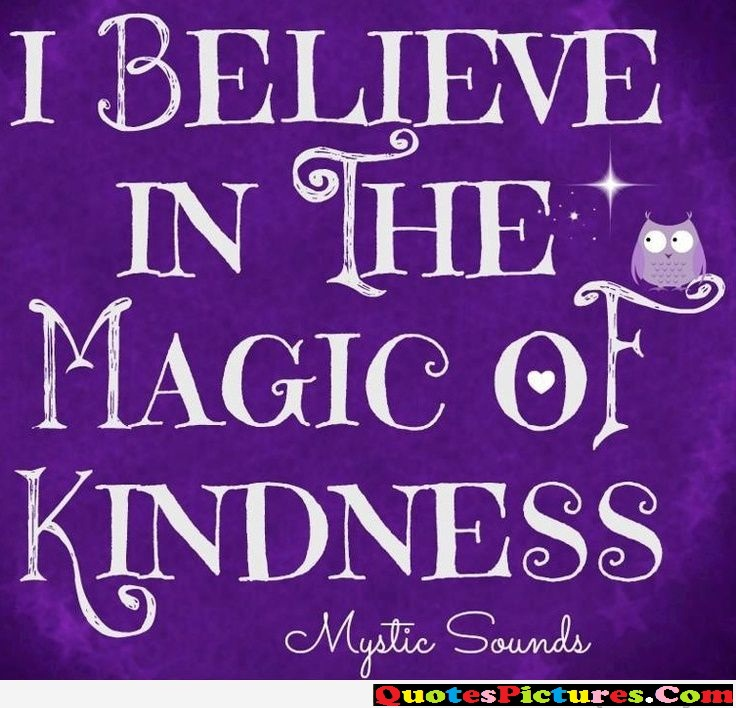 Fabulous Kindness Quote - I Believe In The Magic Of Kindness. - Mystic Sounds