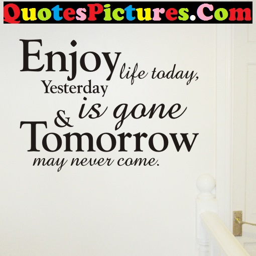 Fabulous Life Quote - Enjoy Life Yesterday Is Gone