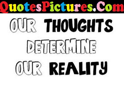 Fabulous Life Quote - Our Thoughts Detemine Our Reality