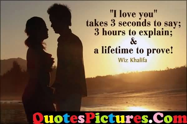 Fabulous Love Quote - I Love You Takes 3 Seconds To Say  Hours To Explain By Wiz Khalifa
