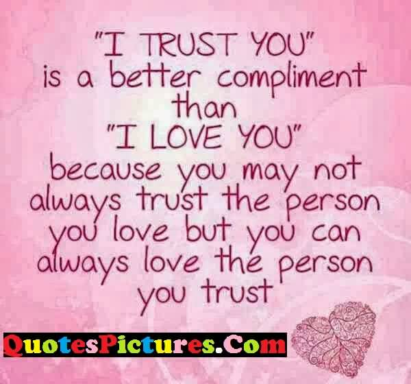 Fabulous Love Quote - I Trust You Is A Better Compliment Than I Love You
