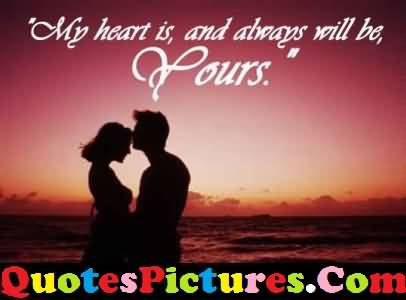 Fabulous Love Quote - My Heart Is And Always Will Be Yours