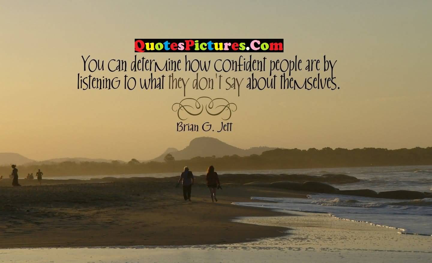 Fabulous Love Quote - You can Detremine How Confident People Are By Listening By Bran G.Jett