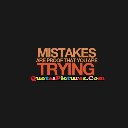 Fabulous Mistake Quote - Mistakes Are Proof That You Are Trying.