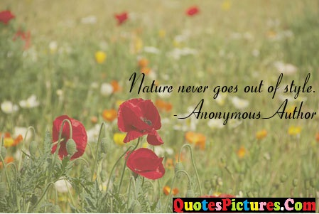 Fabulous Nature Quote - Nature Never goes Out Of Style. - Anonympus Author