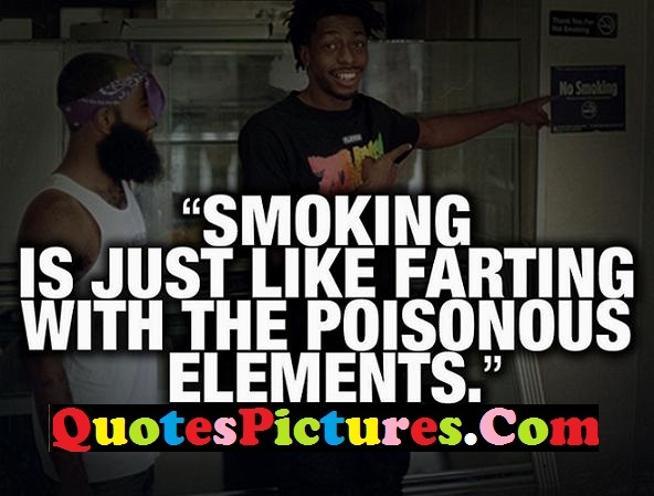 Fabulous Smoking Quote - Smoking Is Just Like Farting With The Poisonous Elements.