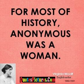 Fabulous Women Quote - Most Of History Anonymous Was A Woman.