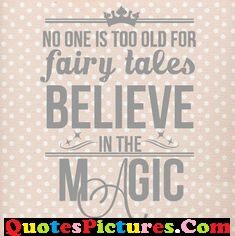 Fairy Quote - No One Is Too Old For Fairy Tales Believe in The Magic.