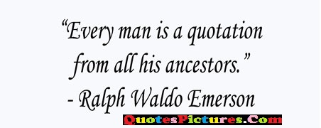 Family Quote - Every man Is A Quotation From All His Ancestors. - Ralph Waldo Emerson
