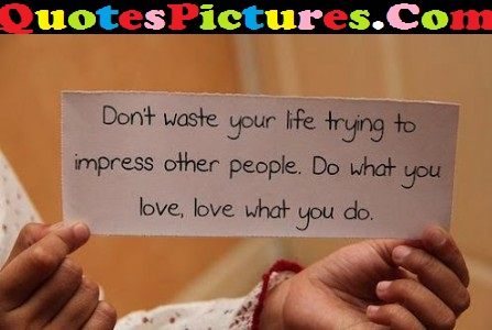 Fantastic Life Quote - Do Not Waste Your Life Trying To Impress Other People