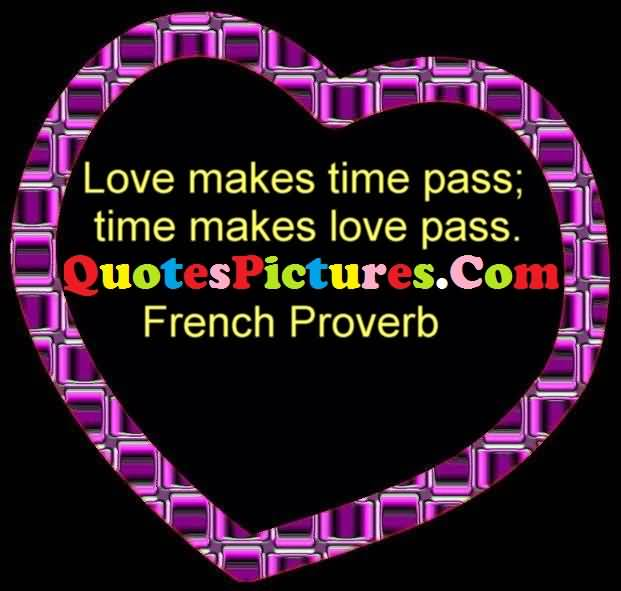Fantastic love quote love makes time pass time makes love pass by fantastic love quote love makes time pass time makes love pass by french proverb voltagebd Image collections