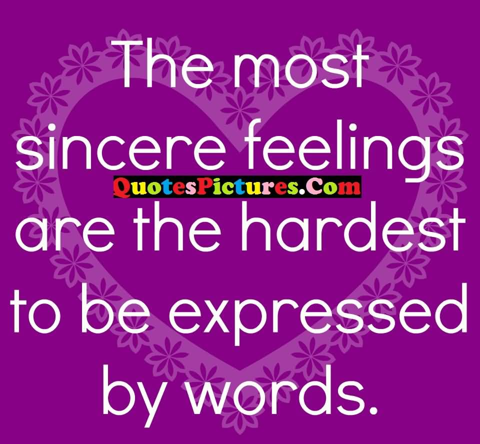 Fantastic Love Quote - The Most Sincere Feelings Are The Hardest To Be Expressed By Words