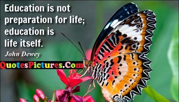 Fascinating  Victory Quote - Education Is Not Prepartion For Life; Education Is Life Itself.