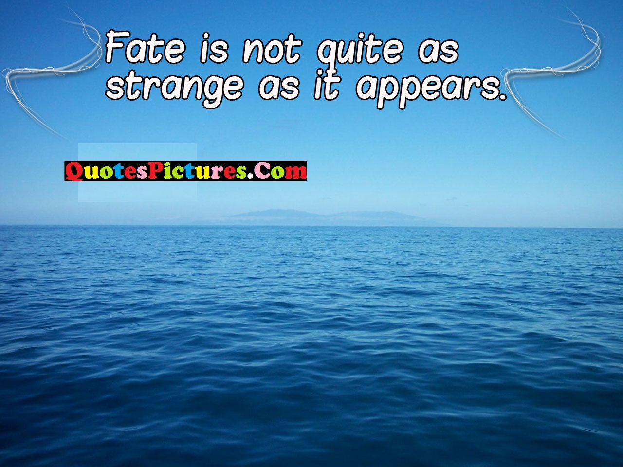 Fate Quote - Fate Is Not Quite As Stranger As It Appears.