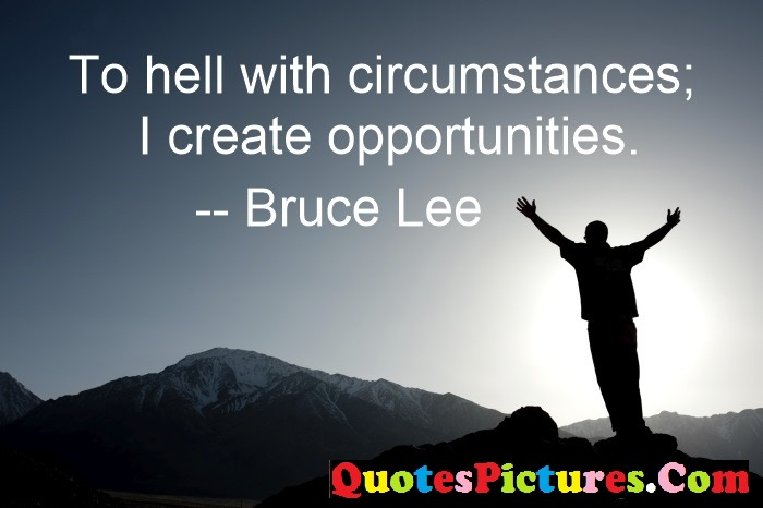 Fate Quote - To Hell With Circumstances; i Create Opportunities. - Bruce Lee