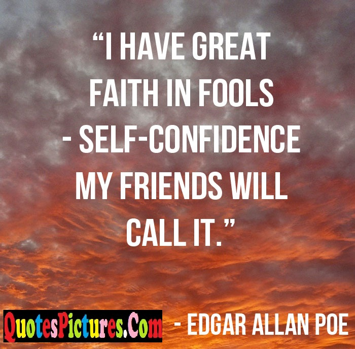 Fools Quote - I Have Great Faith In Fools Self Confidence My Friends Will Call it.