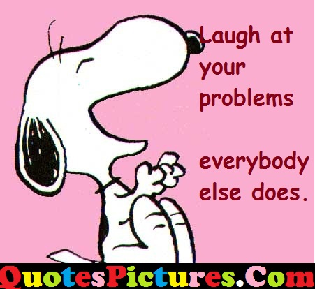 Funny Life Quote - Laugh At Your Problems