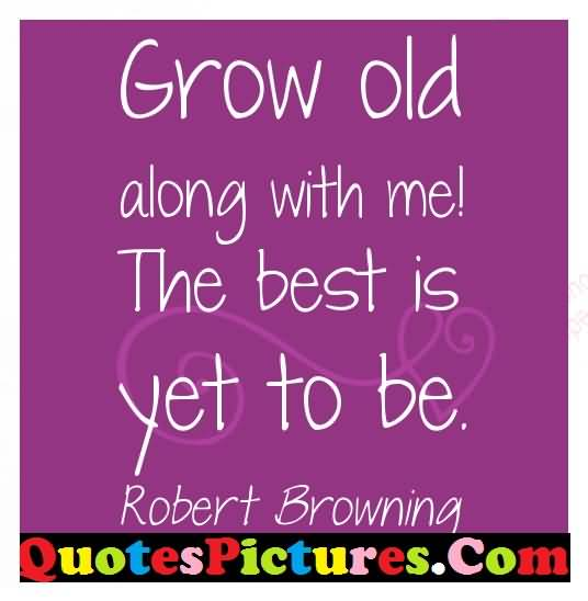 Glorious Love Quote - The Best Is Yet To Be By Robert Browning