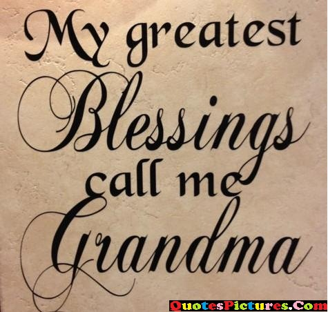 Grandmother Quote - My Greatest Blessings Call Me Grandma