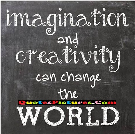 Great Innovative Imagination Quote - Imagination And Creativity Can Change The World.