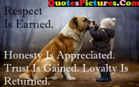 Great Life Quote - Respect Is Earned