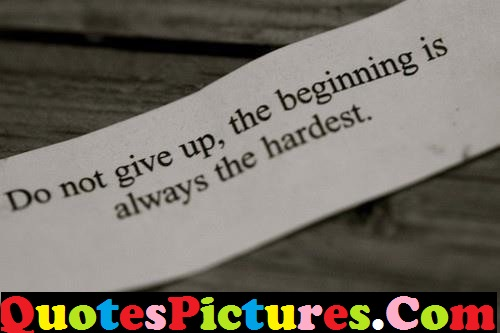 Great Life Quote - The Beginning Is Always The Hardest