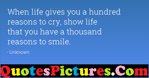 Great Life Quote - When Life Gives You A Hundred Reasons To Cry