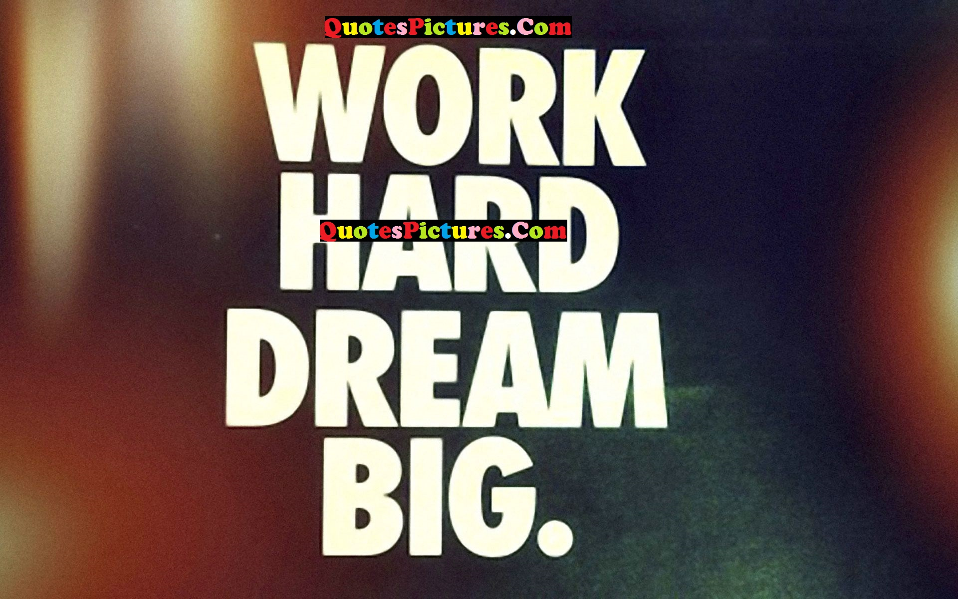 Great Life Quote - Work Hard Dream Big
