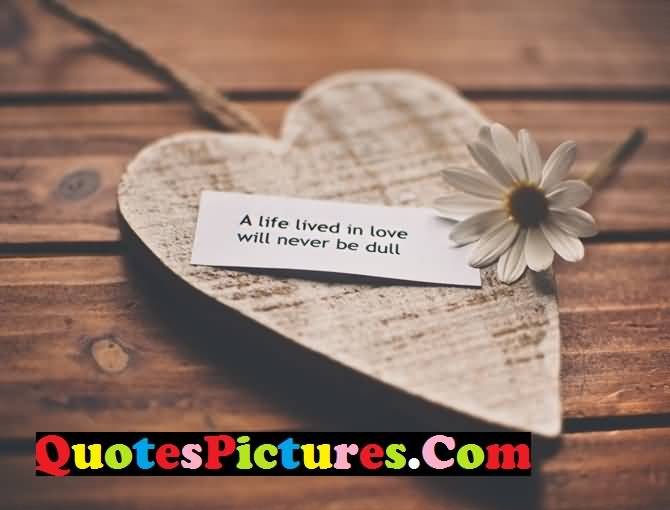 Great Love Quote - A Life In Love Will Never Be Dull