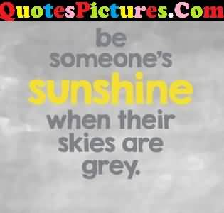 Great Love Quote - Be Someone Sunshine
