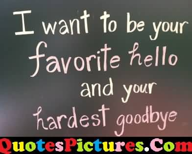 Great Love Quote - I Want To Be Your Favourite Hello