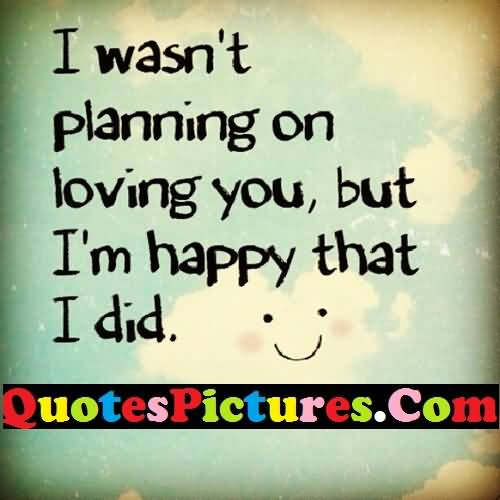 Great Love Quote - I Was Not Planning On Loving You