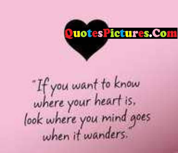 Great Love Quote - If You Want To Know Where Your Heart Is