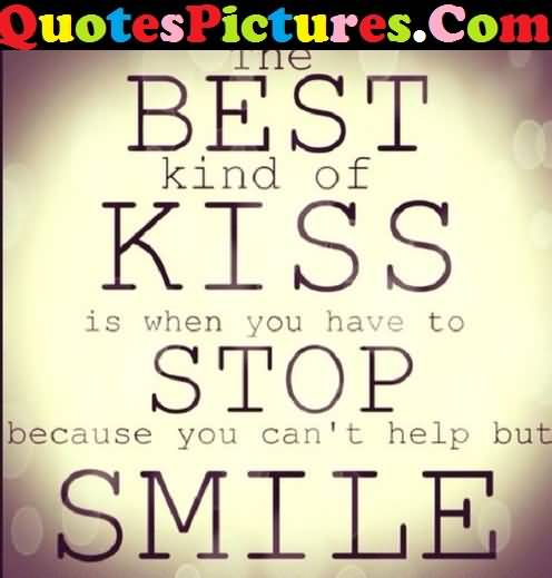 Great Love Quote - The Best Kind Of Kiss Is When You Have To Stop