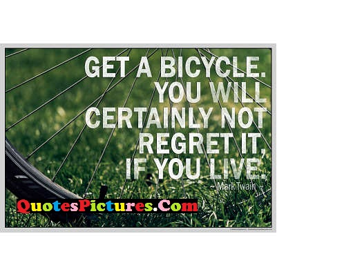 Great  Religion Quote - Get A Bicycle. You Will Certainly Not Regret It, If You Live.
