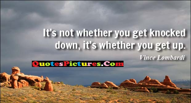 Great Teamwork Quote - It's Not Whether You Get knocked Down, It's Whether You Get Up.