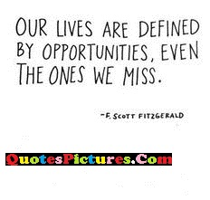 Great Time Quote - Our Lives Are Definded By Opportunities, Even The Ones We Miss.
