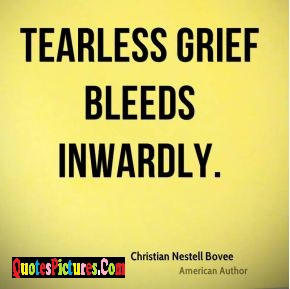 Grief Quote - Tearless Grief Bleeds Inwardly. - Christian Nestell Bovee