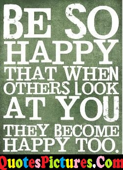 Happy Life Quote - Be So Happy That When Others Look At You