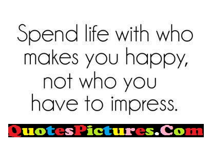 Happy Life Quote - Spend Life With Who Makes You Happy