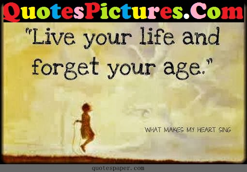 Heart Touching Life Quote - Live Your Life And Forget Your Age